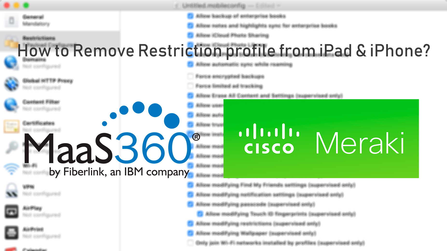 Remove IBM MaaS360 & Cisco Meraki MDM Restriction profile from iPad & iPhone