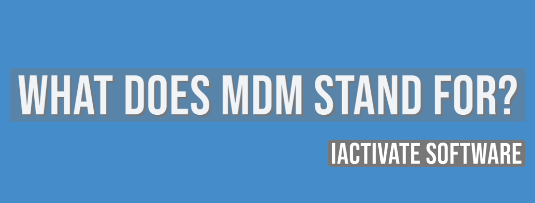 What does MDM stand for?