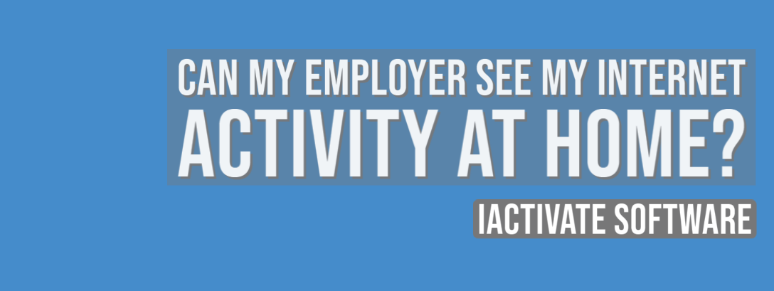 Can My Employer See My Internet Activity at Home?