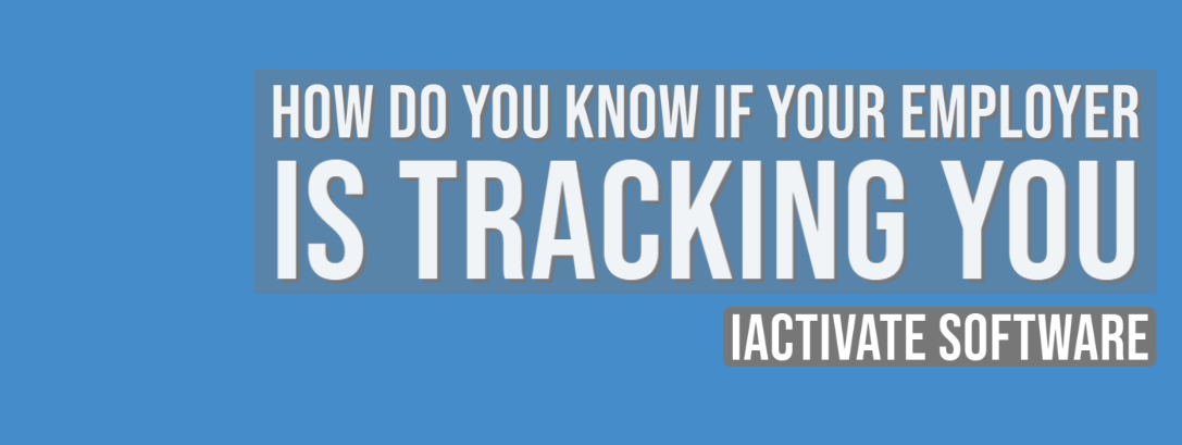 How Do You Know If Your Employer Is Tracking You?