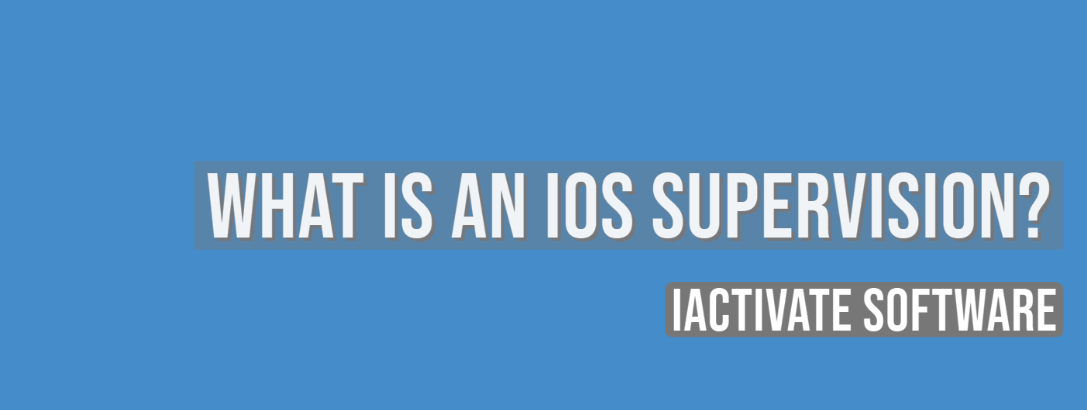 What is an iOS Supervision?